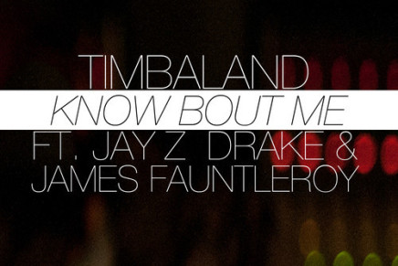 TIMBALAND – KNOW BOUT ME (FT. JAY Z, DRAKE & JAMES FAUNTLEROY)