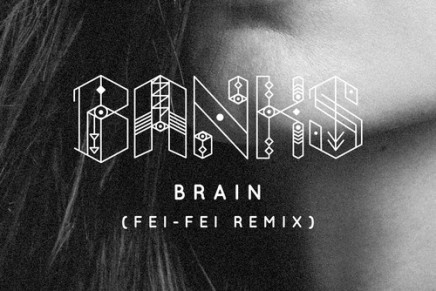 BANKS – BRAIN (FEI-FEI REMIX)