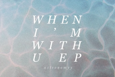 Astronomyy – When I'm With U