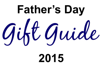 The 2015 Father's Day Gift Guide