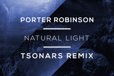 Porter Robinson – Natural Light (Tsonars Remix)