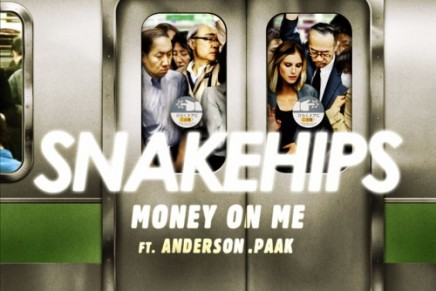SNAKEHIPS – Money On Me (ft. Anderson .Paak)