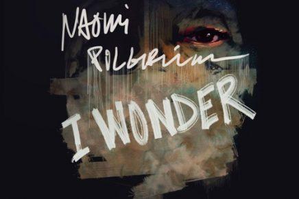 Naomi Pilgrim – I Wonder