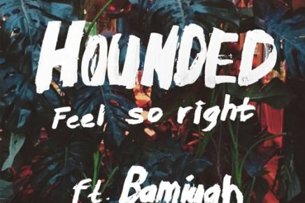 Hounded – Feel So Right (ft. Bamiyan)