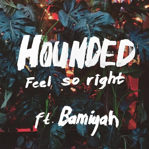 hounded - feel so right featuring bamiyah