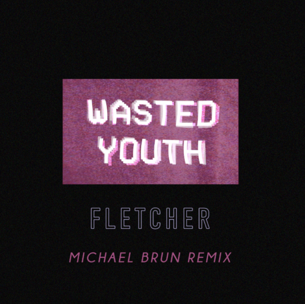 FLETCHER - Wasted Youth (Michael Brun Remix)